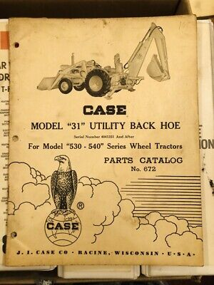 Orig. Case 31 Utility Backhoe For 530-540 Series Wheel Tractor Parts Catalog 672