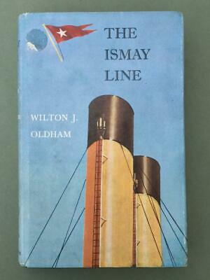 THE ISMAY LINE BY WILTON J. OLDHAM - WHITE STAR LINE OLYMPIC TITANIC