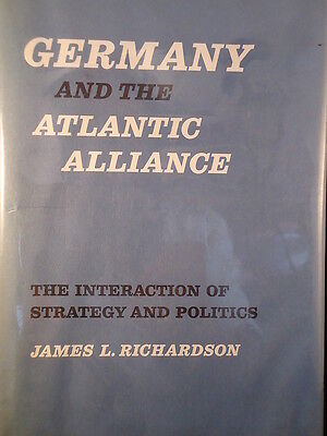 Germany And The Atlantic Alliance James L  Richardson  History  Hardcover Book