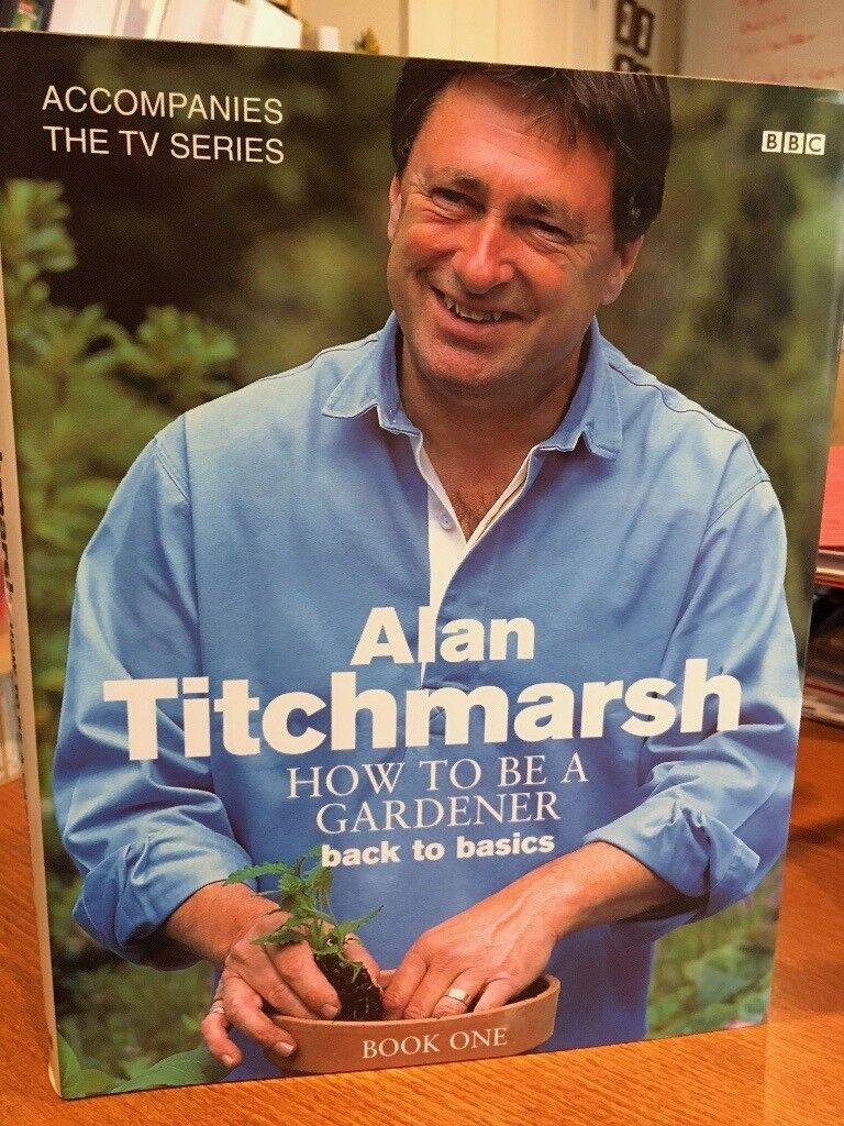 Alan Titchmarsh   How To Be A Gardener   Book 1   Back To Basics