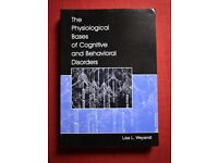 The Physiological Bases of Cognitive and Behavioural Disorders text book by Weyandt