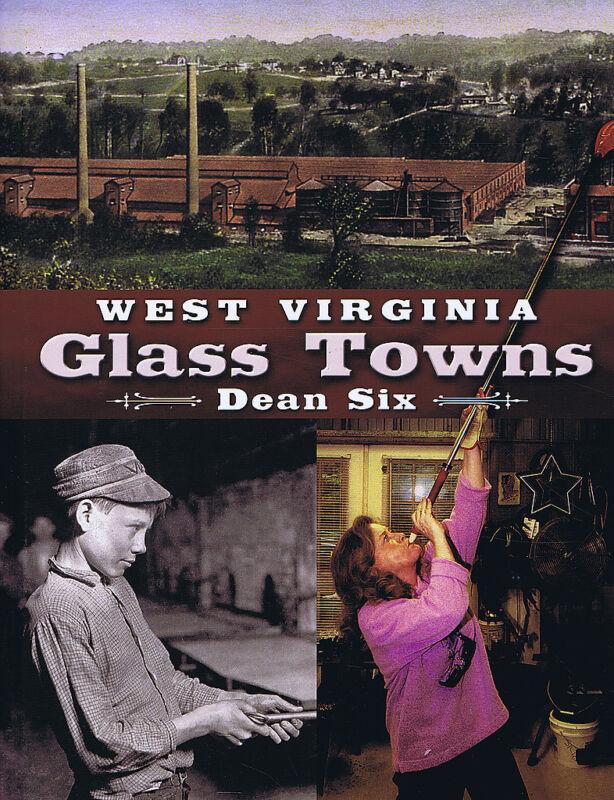 West Virginia Glass Towns - Dean Six
