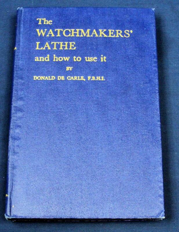 G9.  THE WATCHMAKERS LATHE AND HOW TO USE IT BY DONALD DE CARLE, HARDBOUND WITH