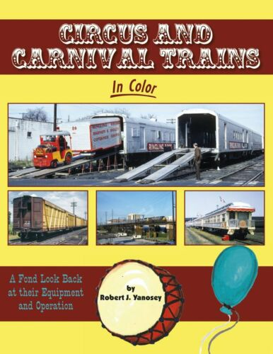 CIRCUS and CARNIVAL TRAINS, A Fond Look Back - (Just Published 9/21 NEW BOOK)
