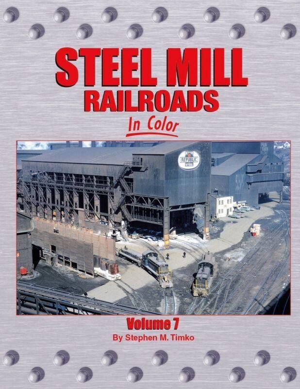 STEEL MILL RAILROADS in Color, Vol. 7 -- (NEW BOOK)