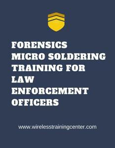 WIRELESS TRAINING CENTER | FORENSICS MICRO SOLDERING TRAINING FOR LAW ENFORCEMENT POLICE FORENSICS ANALYSTS
