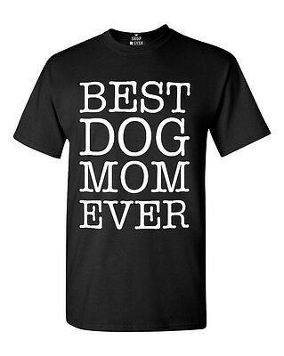 Best Dog Mom Ever T-Shirt Dog Lover Gift Fur Mom Crazy Dog Lady Rescue Mom