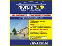 LANDLORDS REQUIRED. PROPERTIES WANTED. HOUSE TO LET FOR RENT BD7 BD8 BD9 BD2 BD3 BRADFORD