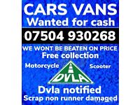 SELL YOUR CAR VAN BIKE WANTED ANY CONDITION FOR CASH EVEN SCRAP DAMAGED NON RUNNER COLLECT TODAY