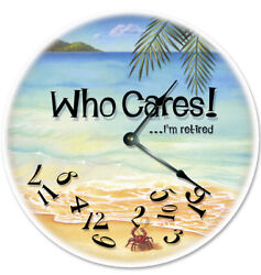 12 WHO CARES I'M RETIRED BEACH CLOCK - Large 12 inch Wall Clock - Printed Decal