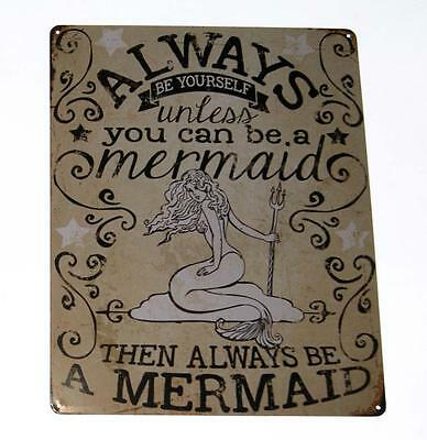 Always Be Yourself Unless You Can Be A Mermaid Novelty Vintage Look Tin Sign