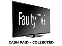 Faulty TV? I'll buy it! Cash Paid & Collected