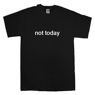 NOT TODAY FUNNY T SHIRT TEE CHRISTIAN NOPE ADULTING HUMOUR UNISEX BLACK -