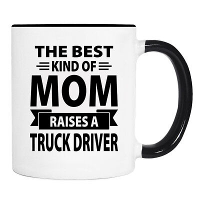 The Best Kind Of Mom Raises A Truck Driver - 11 oz Mug - Truck Driver Mom Gift