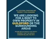 We are looking for a rent to own property in Guildford or the surrounding areas.