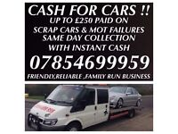 WANTED!! cars and vans mot failures and scrap! CASH PAID UPTO £250! Call 07854699959!!