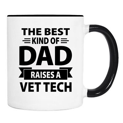 The Best Kind Of Dad Raises A Vet Tech - 11 oz Mug - Vet Tech Gift