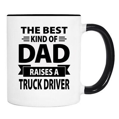 The Best Kind Of Dad Raises A Truck Driver - 11 oz Mug - Truck Driver Dad Gift