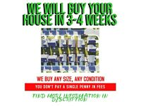 WE WILL BUY YOUR HOUSE IN 3-4 WEEKS