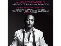 3 Tickets for Roof Gardens Kensington Live Band D'Angelo 25.02.2017
