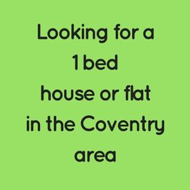 Looking for a 1 bed house or flat in the Coventry area