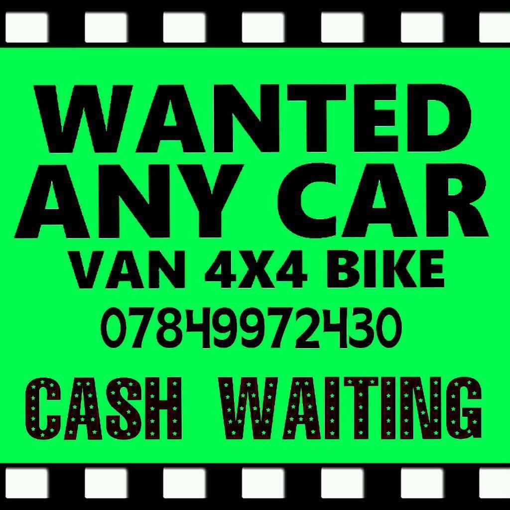 07849 972 430 Wanted cash for cars or vans scrap sell my car van ...