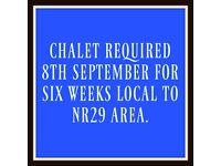 CHALET / MOBILE HOME REQUIRED FROM 8TH SEPTEMBER FOR SIX WEEKS IN BROADLAND AREA