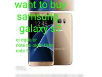I want to buy Samsung galaxy s7 or s7 edge or note no older than note 5
