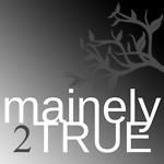 mainelytrue