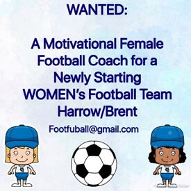 WANTED: A Motivational Female Football Coach for a Newly Starting WOMEN's Team Harrow/Brent