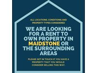 We are looking for a rent to own property in Maidstone or the surrounding areas.