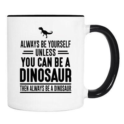 Always Be Yourself Unless You ... - 11 Oz Mug - Dinosaur Mug - Dinosaur Gifts - Dinosaur Mug
