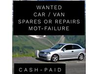 WANTED cars/vans speres or repairs. , mot failure , end of life cars Good prices paid cash 💷