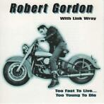 "Robert Gordon with Link Wray - ""Too fast to live to young to"