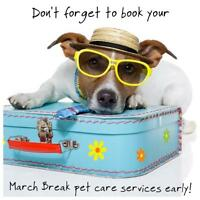 BOOK YOUR MARCH BREAK PET CARE SERVICES EARLY!!!