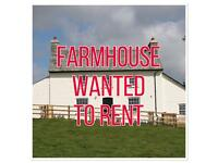 SMALLHOLDING OR FARMHOUSE WANTED TO RENT