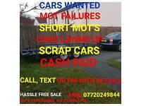 CAR'S WANTED MOT FAILURES END OF LIFE CAR'S ECT