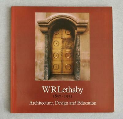 WR Lethaby 1857-1931 Architecture, Design & Education Book Arts & Crafts 1985