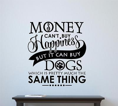 Money Cant Buy Happiness But Dogs Vinyl Decal Wall Decor Sticker