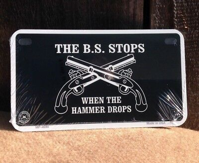 """*Motorcycle* 4"""" x 7"""" The BS Stops When Hammer Drops Guns License Plate"""