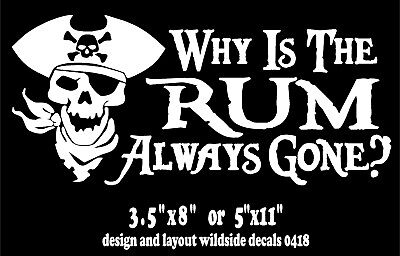 Skull Vinyl Graphic Decal (Why Is The Rum Always Gone? Decal with Pirate Skull Vinyl Sticker Graphic  )