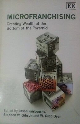 MicroFranchising : Creating Wealth at the Bottom of the (Wealth At The Bottom Of The Pyramid)