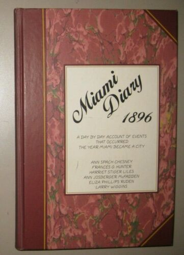 Miami Diary 1896: A Day by Day Account of Events That Occurred - Ann Chesney +