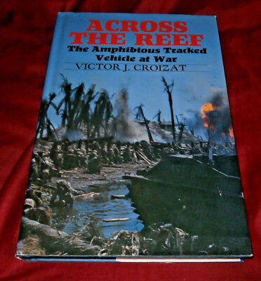 ACROSS THE REEF. AMPHIBIOUS TRACKED VEHICLE AT WAR. V J Croizat 1989 Fully Illus