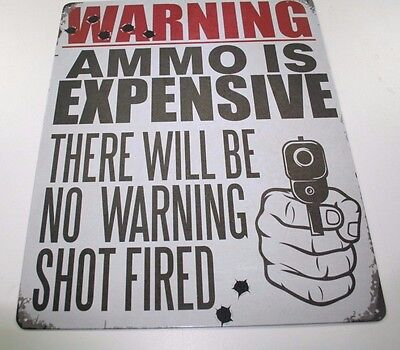 tin sign WARNING ammo is expensive NO warning shot fired gun