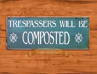 "TIN SIGN ""Trespassers Composted"" Rustic Garden Humor Decor"