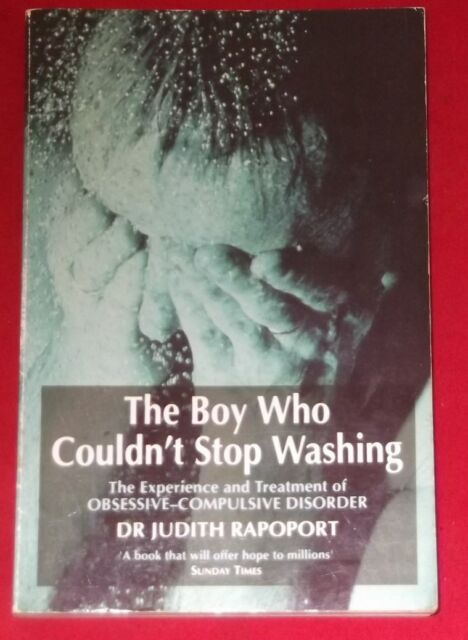 THE BOY WHO COULDN'T STOP WASHING ~Judith Rapoport~ OBSSSIVE-COMPULSIVE DISORDER