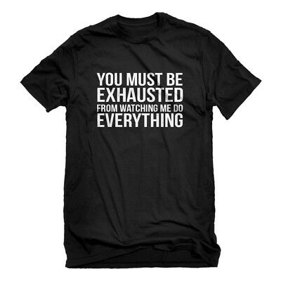 Mens You Must be Exhausted Short Sleeve T-shirt #3381