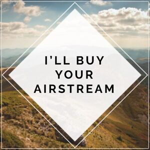 Looking to buy Airstreams!  $$$ Cash for your Airstream $$$