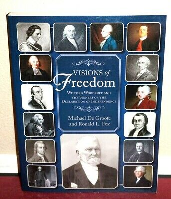 Visions of Freedom Wilford Woodruff & Signers of the Declaration of Independance